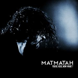 MATMATAH - YOU'RE HERE, NOW WHAT ?
