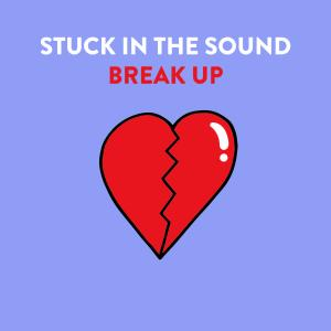 STUCK IN THE SOUND - BREAK UP