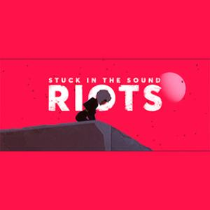 STUCK IN THE SOUND - Riots