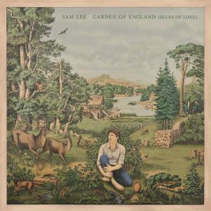 SAM LEE - THE GARDEN OF ENGLAND (SEEDS OF LOVE)