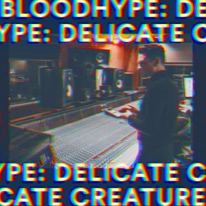 BLOODHYPE - DELICATE CREATURE