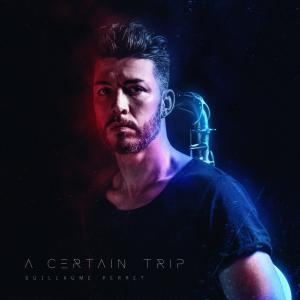 GUILLAUME PERRET - A CERTAIN TRIP