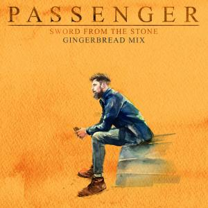 PASSENGER - Sword from the Stones (Gingerbread Mix)