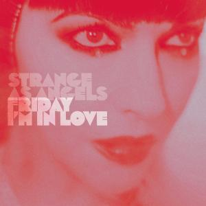 STRANGE AS ANGELS - Friday I'm in love