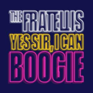 THE FRATELLIS - YES SIR, I CAN BOOGIE